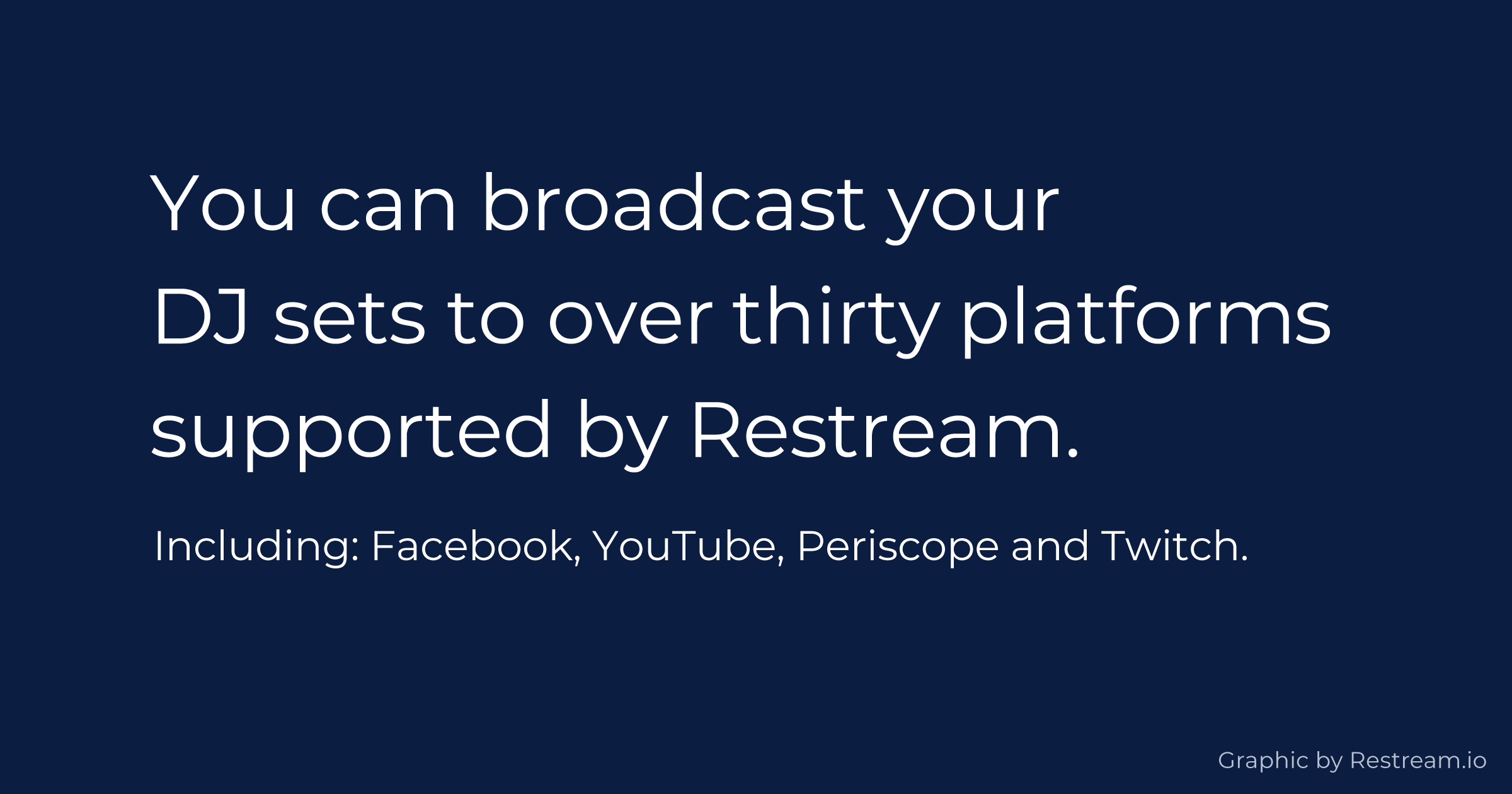 You can broadcast your DJ sets to over thirty platforms supported by Restream