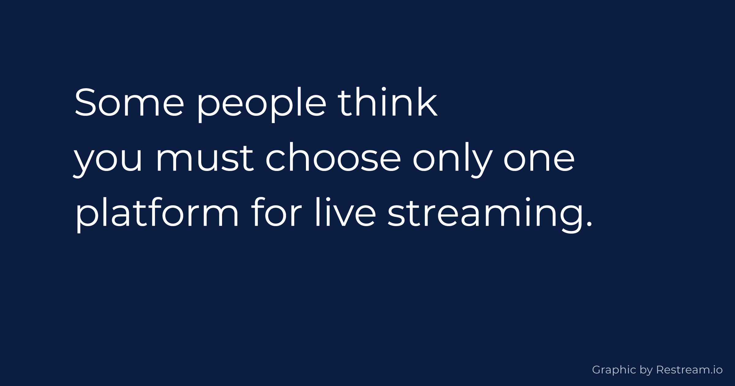 Some people think you must choose only one platform for live streaming