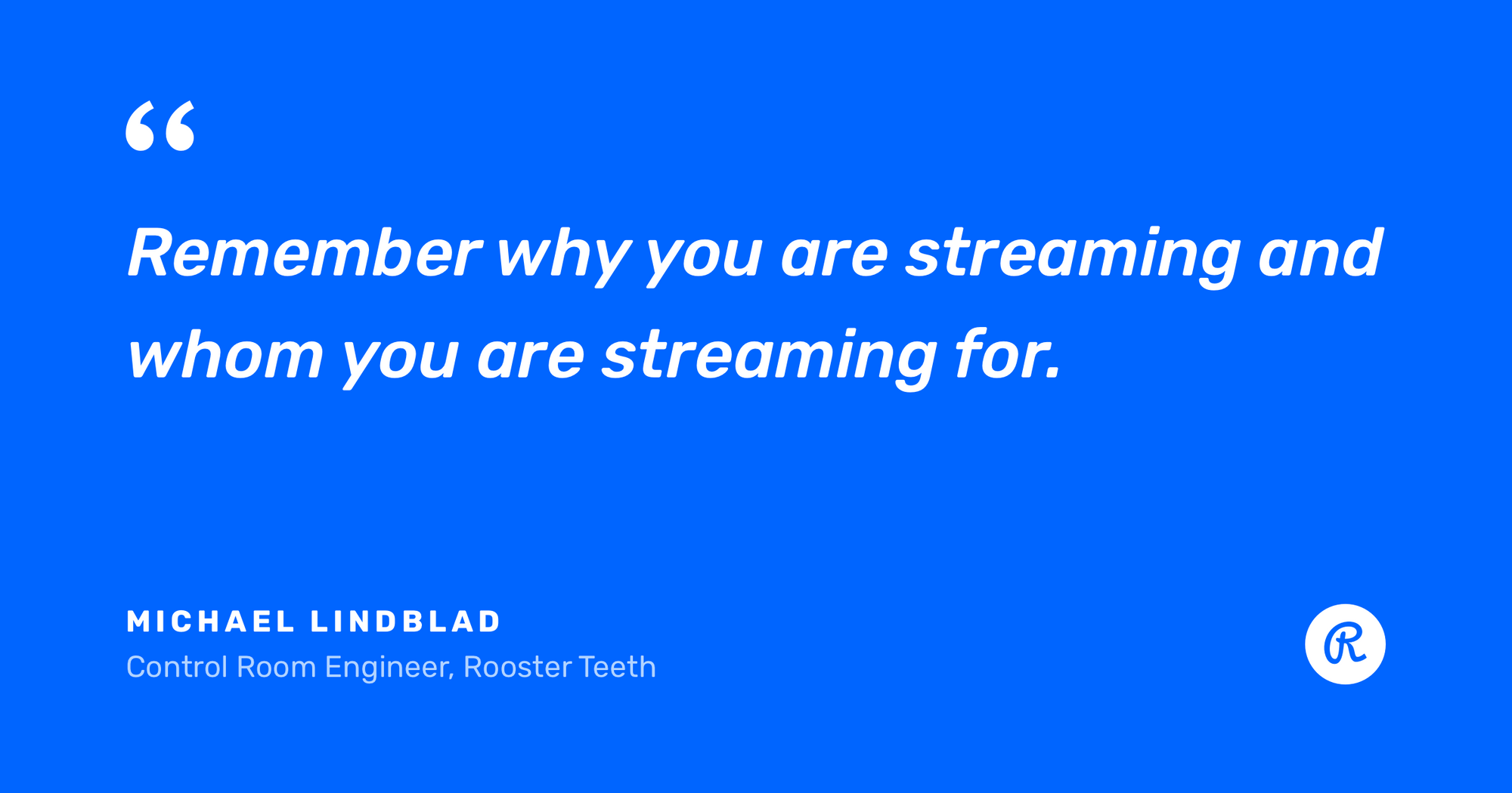 Remember why you are streaming and whom you are streaming for
