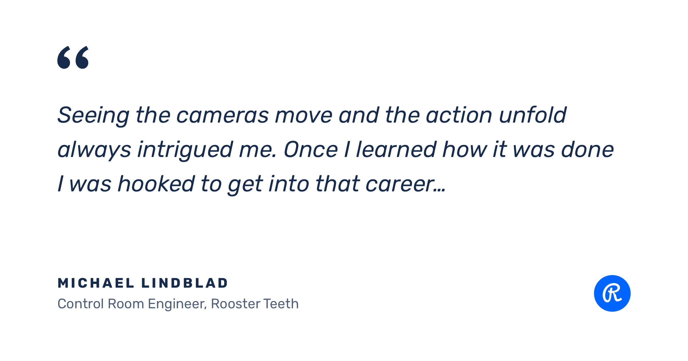 Quote about seeing the cameras move and the action unfold