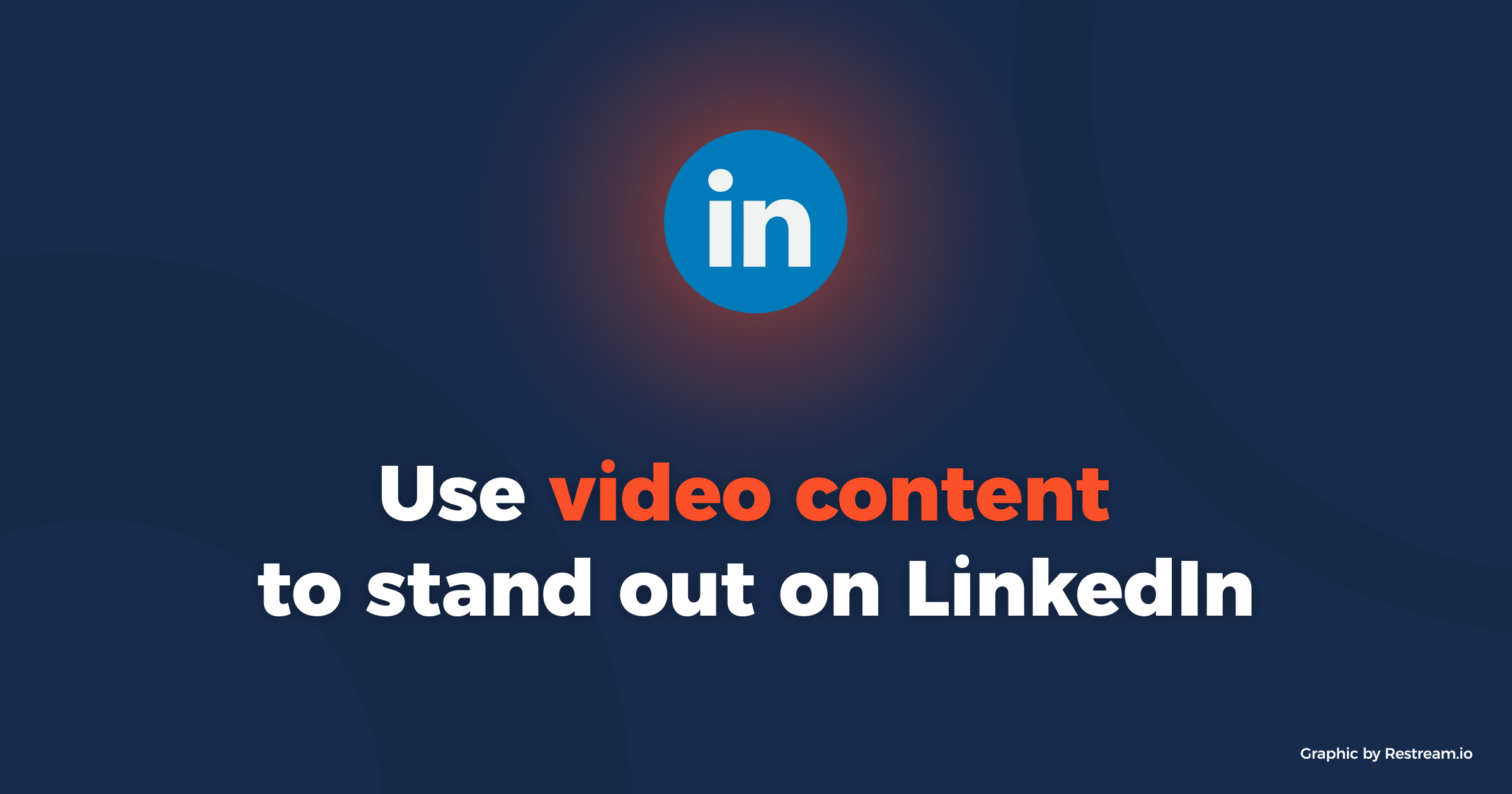 Use video content to stand out on LinkedIn