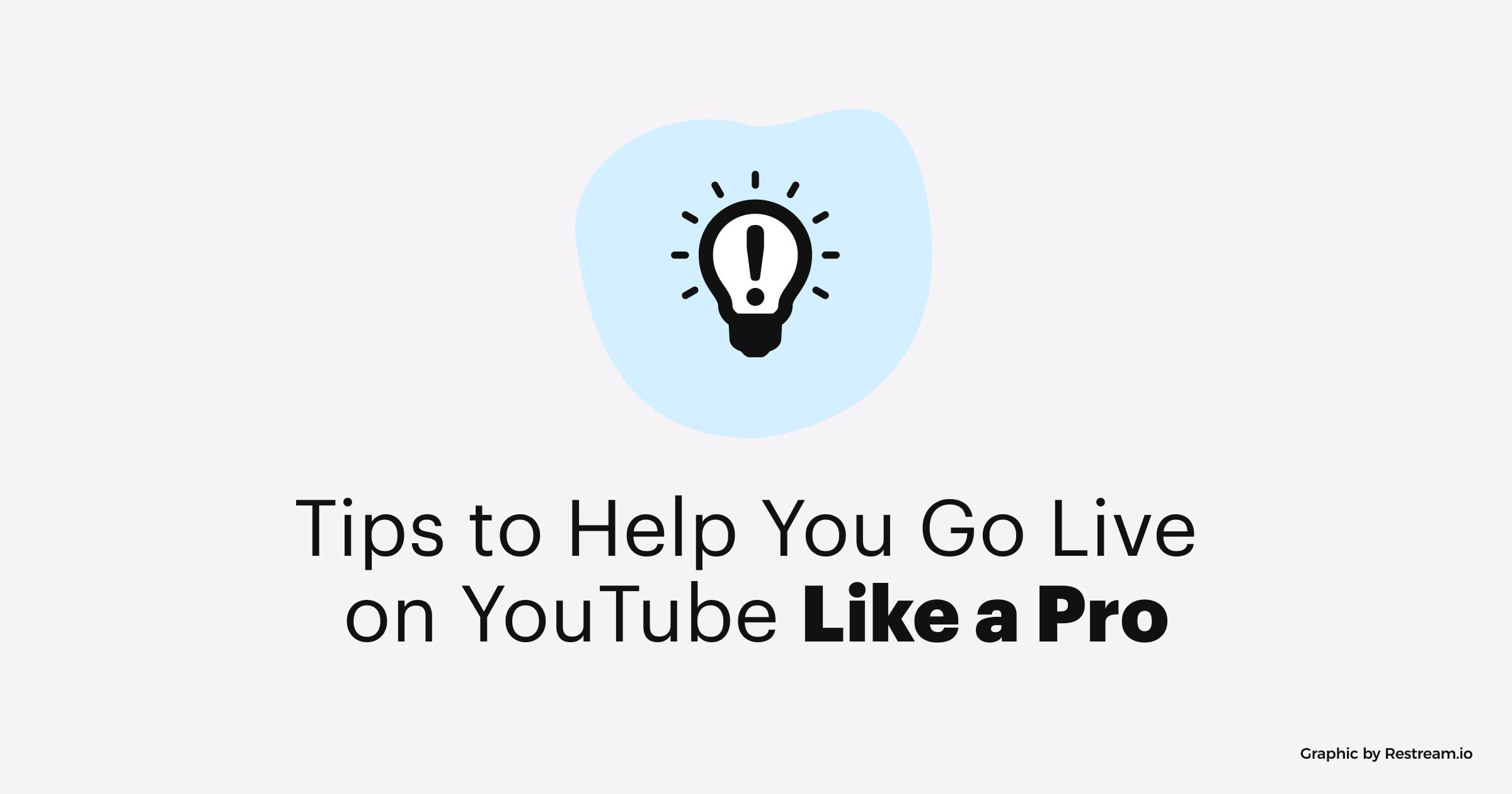 Tips to Help You Go Live to YouTube Like a Pro