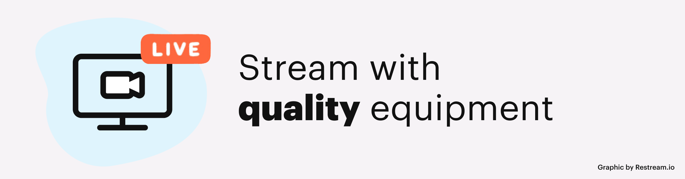 Stream with quality equipment