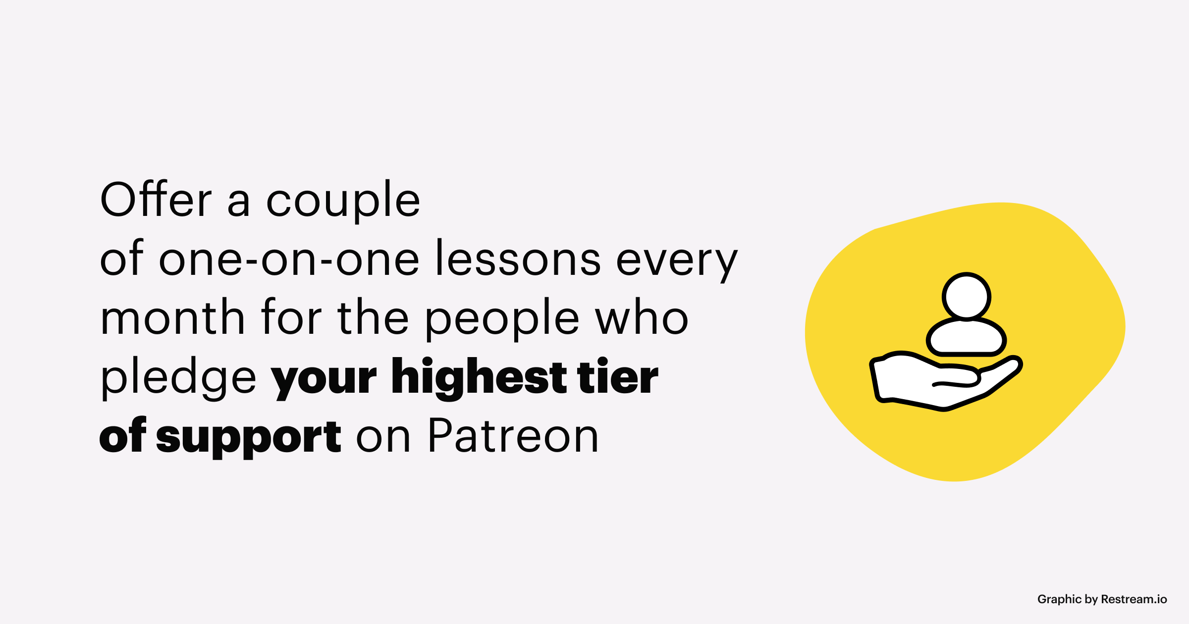 Offer a couple of one-on-one lessons every month for the people who pledge your highest tier of support on Patreon