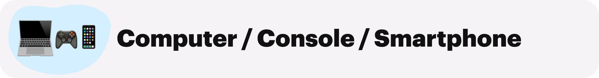 Computer / Console / Smartphone