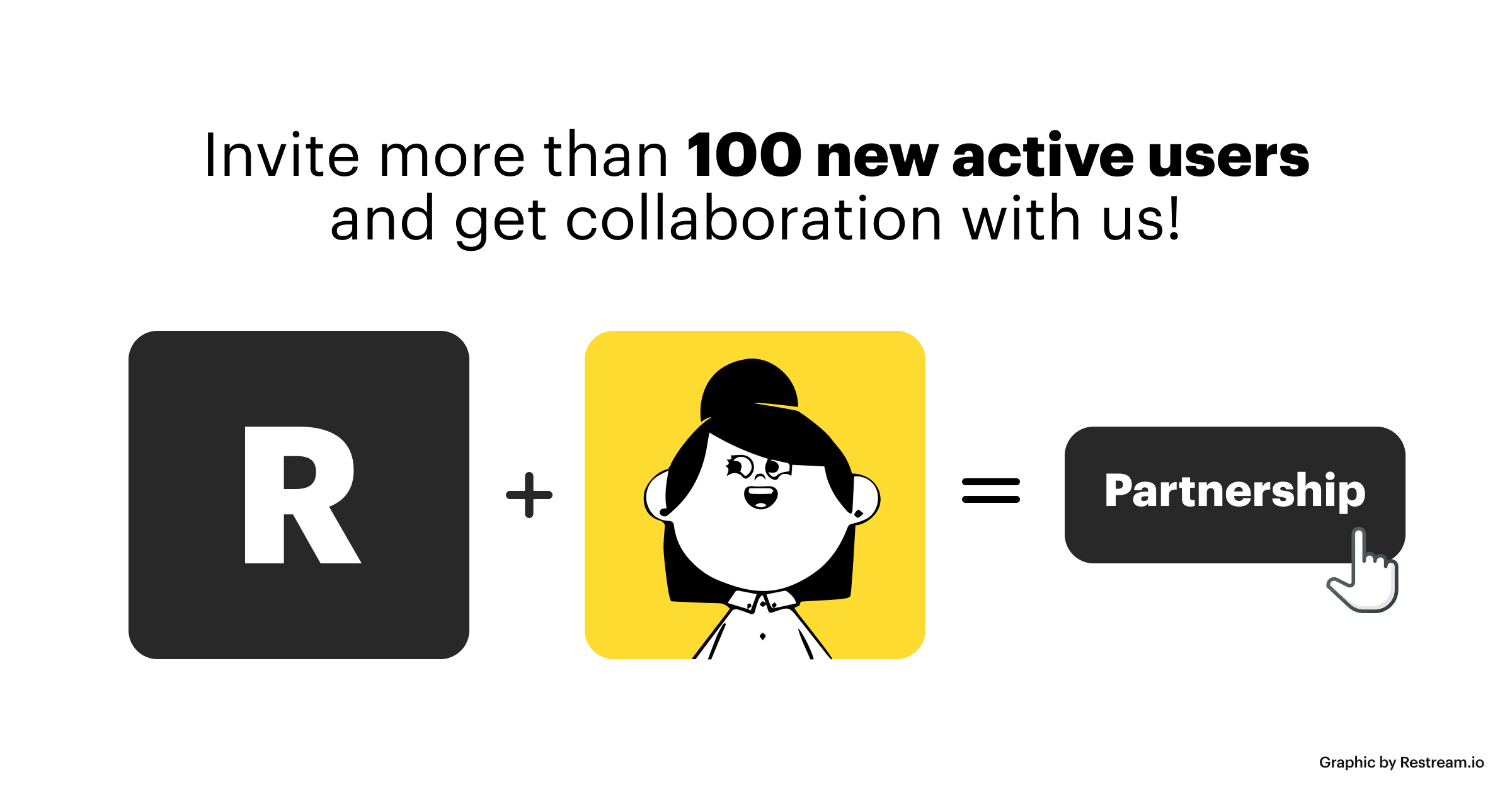 Invite more than 100 new active users and get collaboration with Restream