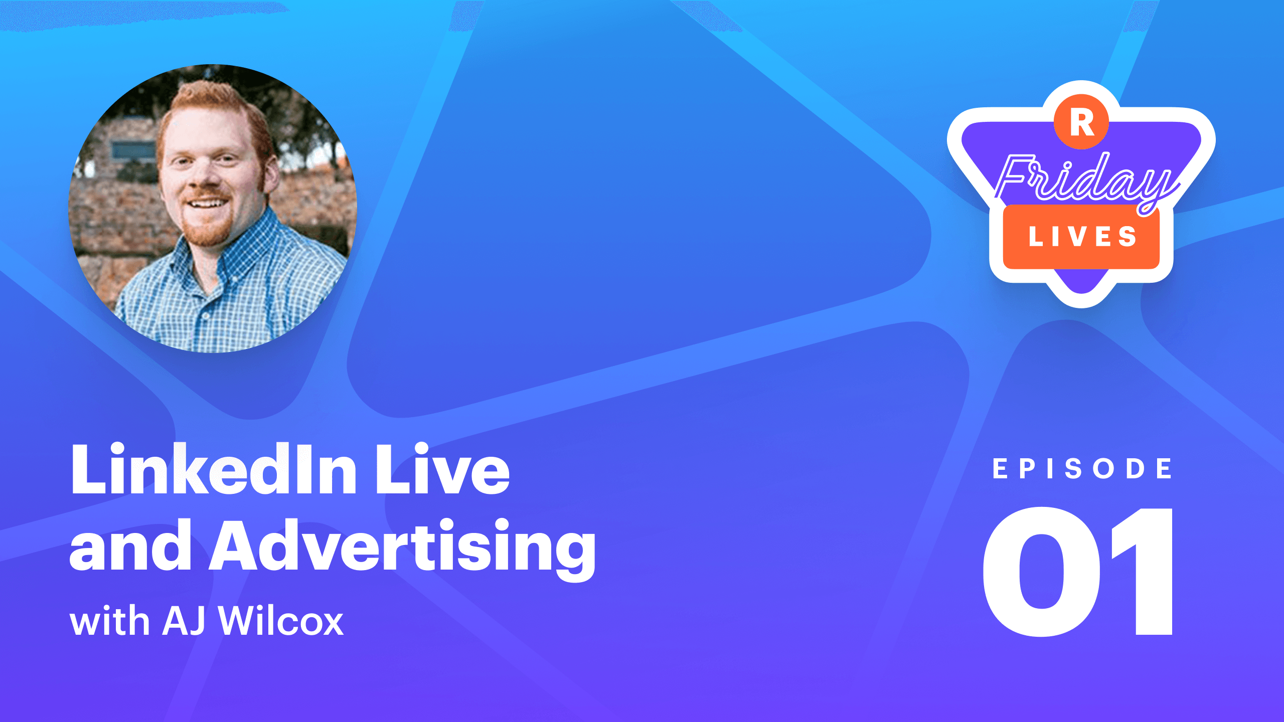 Friday Lives 01 — LinkedIn Live and advertising with AJ Wilcox