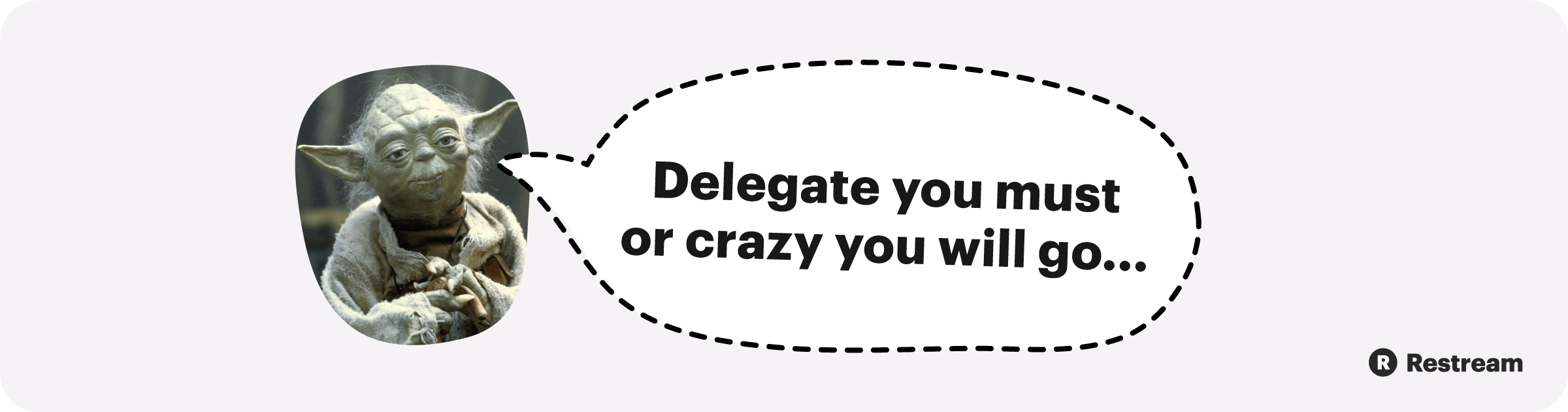 Delegate you must or crazy you will go!