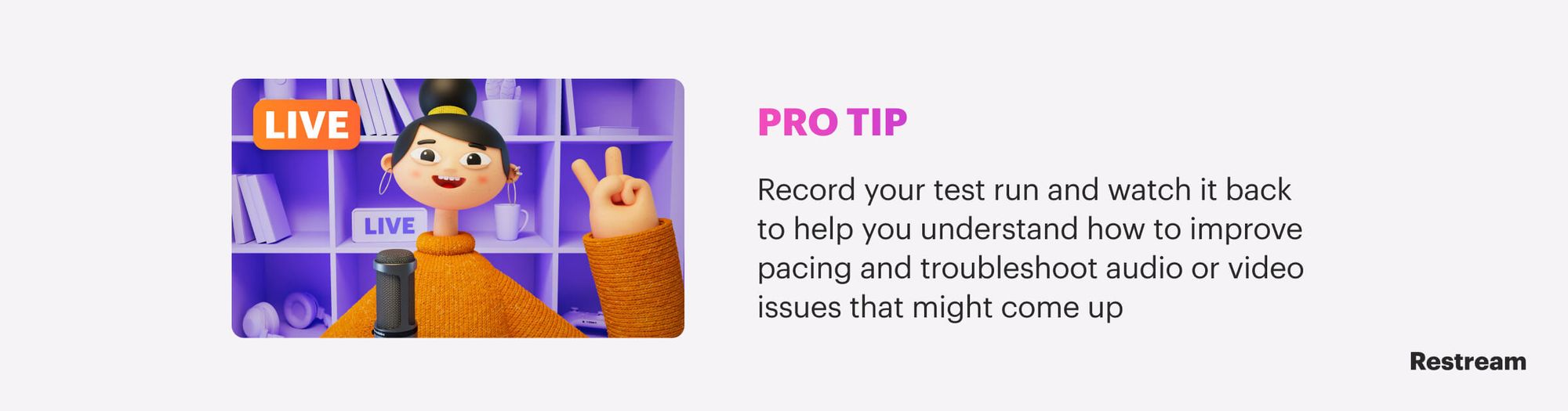 Record your test run and watch it back to help you understand how to improve pacing