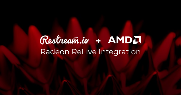 Restream and AMD partner to bring multi-platform support to Radeon